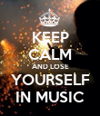 KEEP CALM AND LOSE YOURSELF IN MUSIC - Personalised Poster large
