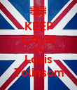 KEEP CALM AND Louis Tolinsom - Personalised Poster large
