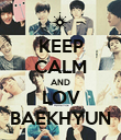 KEEP CALM AND LOV BAEKHYUN - Personalised Poster large
