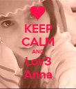 KEEP CALM AND Lov3 Anna - Personalised Poster large