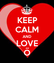 KEEP CALM AND LOVE Ő - Personalised Poster large