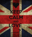 KEEP CALM AND LOVE  ......? - Personalised Poster large