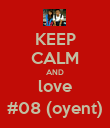 KEEP CALM AND love #08 (oyent) - Personalised Poster large