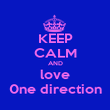 KEEP CALM AND love 0ne direction - Personalised Poster large
