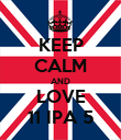 KEEP CALM AND LOVE 11 IPA 5 - Personalised Poster large