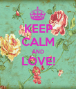 KEEP CALM AND LOVE!  - Personalised Poster large