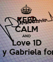 KEEP CALM AND Love 1D Harry y Gabriela forever  - Personalised Poster large