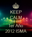 KEEP CALM AND LOVE 1er Año  2012 ISMA - Personalised Poster large
