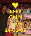 KEEP CALM AND LOVE 24-02-09 - Personalised Poster large