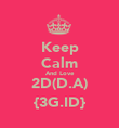 Keep Calm And Love 2D(D.A) {3G.ID} - Personalised Poster small