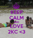 KEEP CALM AND LOVE 2KC <3 - Personalised Poster large