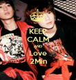 KEEP CALM AND Love 2Min - Personalised Poster large