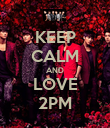 KEEP CALM AND LOVE 2PM - Personalised Poster large