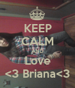 KEEP CALM AND Love <3 Briana<3 - Personalised Poster large