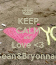 KEEP CALM AND Love <3 Sean&Bryonna(: - Personalised Poster large