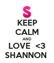 KEEP CALM AND LOVE  <3 SHANNON  - Personalised Poster small