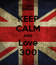 KEEP CALM AND Love 300 - Personalised Poster large