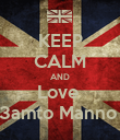 KEEP CALM AND Love  3amto Manno  - Personalised Poster large