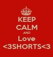 KEEP CALM AND Love <3SHORTS<3 - Personalised Poster large
