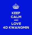 KEEP CALM AND LOVE 4D KWANGMIN - Personalised Poster large