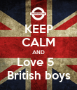 KEEP CALM AND Love 5   British boys - Personalised Poster large