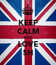 KEEP CALM AND LOVE 5H - Personalised Poster large