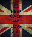 KEEP CALM AND LOVE 6 BT - Personalised Poster large
