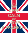 KEEP CALM AND LOVE 6 FRANKLIN - Personalised Poster large