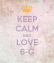 KEEP CALM AND LOVE 6-G - Personalised Poster large
