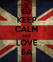 KEEP CALM AND LOVE 6A - Personalised Poster large