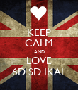 KEEP CALM AND LOVE 6D SD IKAL - Personalised Poster large