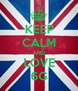 KEEP CALM AND LOVE 6G - Personalised Poster large