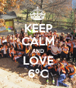 KEEP CALM AND LOVE 6ºC - Personalised Poster large