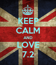 KEEP CALM AND LOVE 7.2 - Personalised Poster large