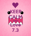 KEEP CALM AND Love 7.3 - Personalised Poster large