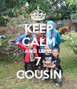KEEP CALM AND LOVE 7 COUSIN - Personalised Poster large