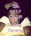 KEEP CALM AND Love 7ananu - Personalised Poster large