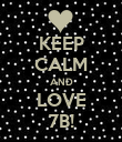 KEEP CALM AND LOVE 7B! - Personalised Poster large
