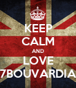 KEEP CALM AND LOVE 7BOUVARDIA - Personalised Poster large