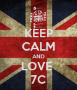 KEEP CALM AND LOVE  7C - Personalised Poster large