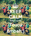 KEEP CALM AND LOVE 7cucu Embah:) - Personalised Poster large