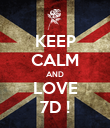 KEEP CALM AND LOVE 7D ! - Personalised Poster large