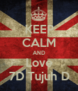 KEEP CALM AND Love 7D Tujuh D - Personalised Poster large