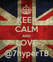 KEEP CALM AND LOVE @7hyperTB - Personalised Poster large