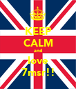KEEP CALM and love 7msr!! - Personalised Poster large