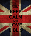 KEEP CALM AND LOVE 8 BL 9 - Personalised Poster large