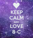 KEEP CALM AND LOVE 8-C - Personalised Poster large