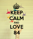 KEEP CALM AND LOVE 84 - Personalised Poster large