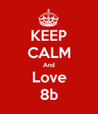 KEEP CALM And Love 8b - Personalised Poster large