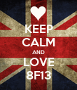 KEEP CALM AND LOVE 8F13 - Personalised Poster large